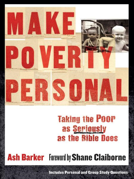 Make Poverty Personal (ēmersion: Emergent Village resources for communities of faith) By: Ash Barker