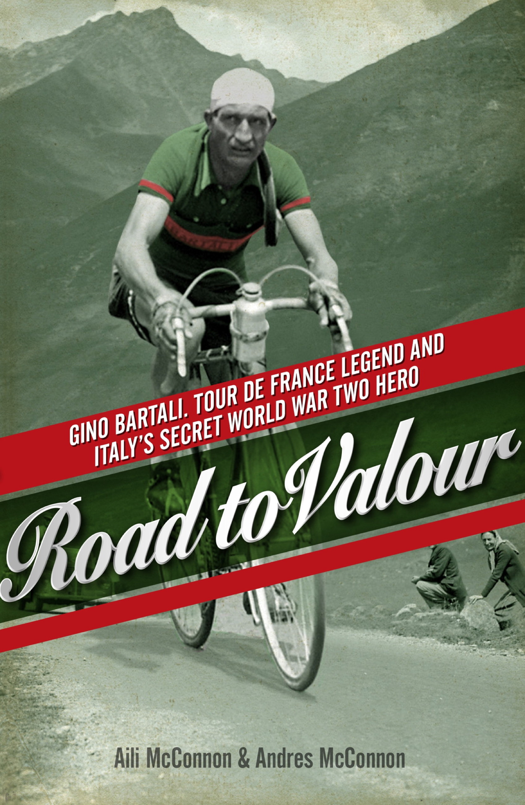 Road to Valour Gino Bartali: Tour de France Legend and Italy's Secret World War Two Hero