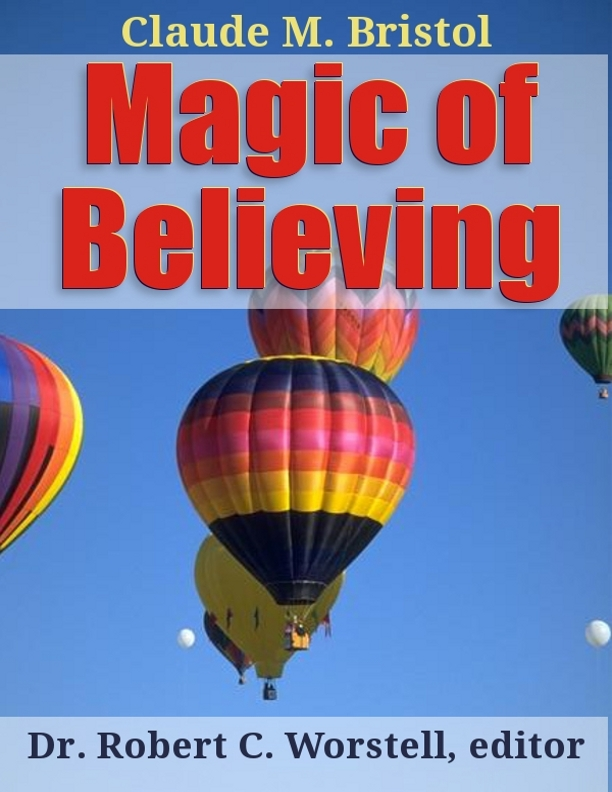 Magic Of Believing By: Claude M. Bristol,Dr. Robert C. Worstell
