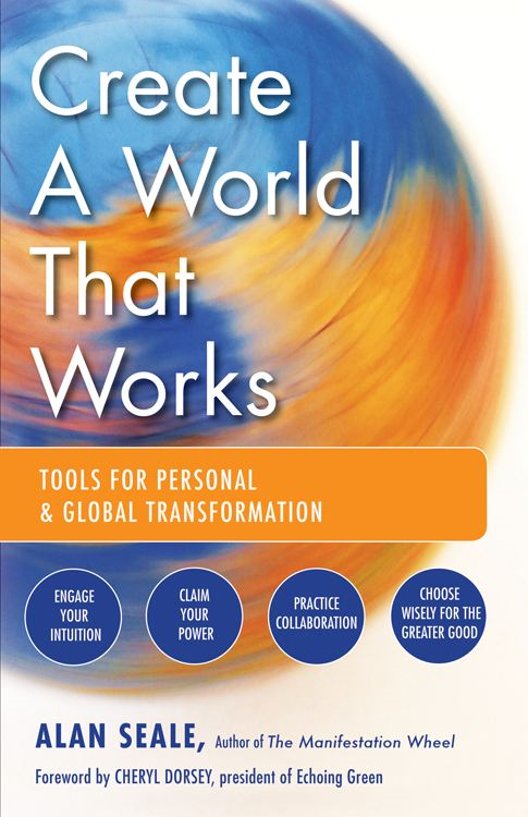 Create a World That Works: Tools for Personal and Global Transformation