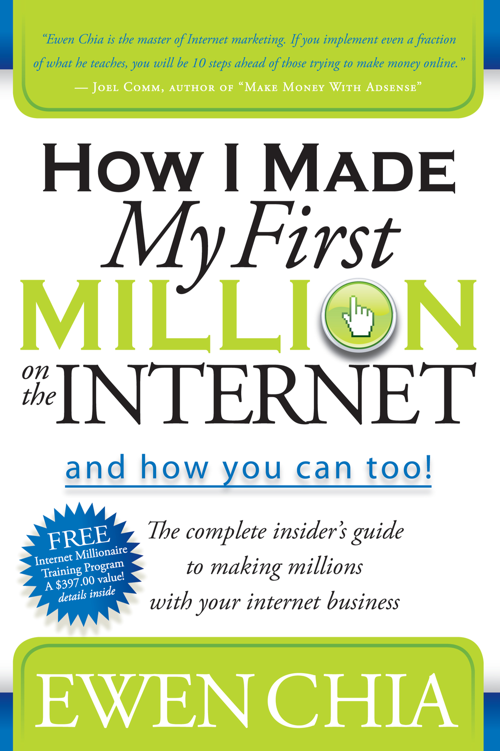 How I Made My First Million on the Internet and How You Can Too!: The Complete Insider's Guide to Making Millions with Your Internet Business By: Ewen Chia