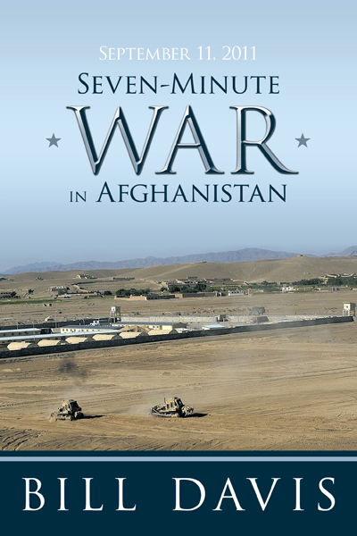 September 11, 2011 Seven-Minute War in Afghanistan By: Bill Davis