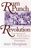 Rum Punch And Revolution: Taverngoing And Public Life In Eighteenth-Century Philadelphia: