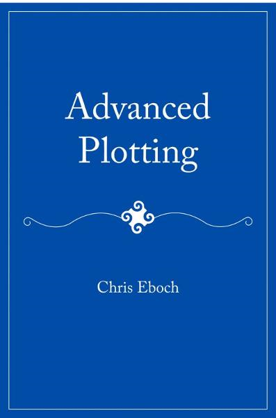 Advanced Plotting By: Chris Eboch