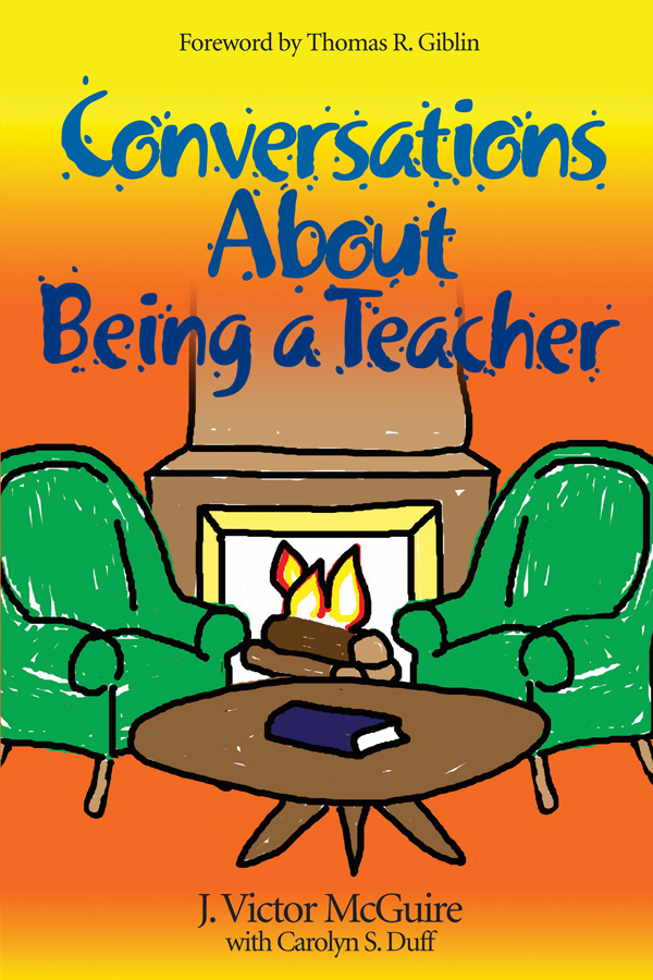 J. (James) Victor McGuire  Carolyn S. Duff - Conversations About Being a Teacher