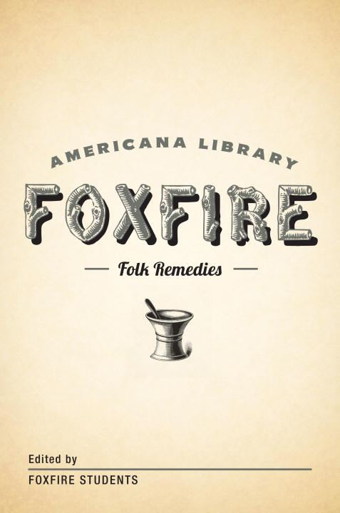 Mountain Folk Remedies By: Foxfire Fund, Inc.