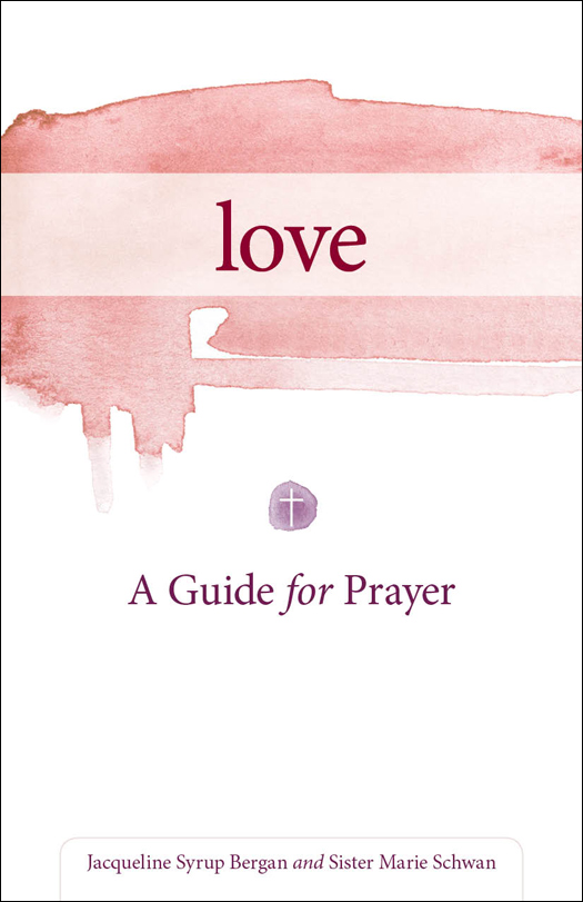 Love: A Guide for Prayer By: Jacqueline Syrup Bergan,Sister Marie Schwan, CSJ