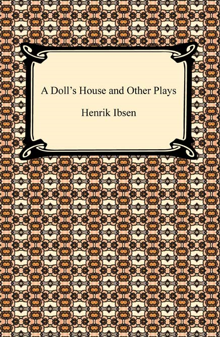 A Doll's House and Other Plays By: Henrik Ibsen
