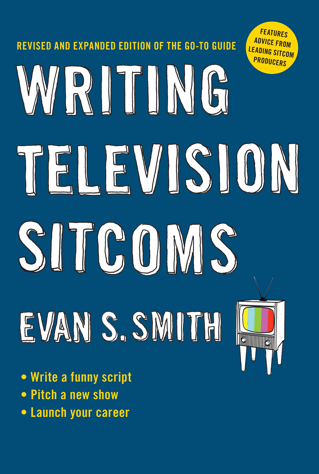 Writing Television Sitcoms (revised) By: Evan S. Smith