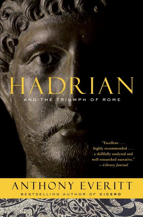 Hadrian and the Triumph of Rome By: Anthony Everitt