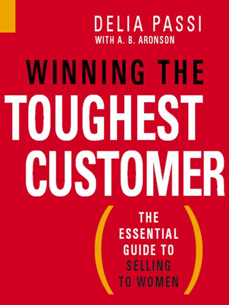 Winning the Toughest Customer By: A.B. Aaronson,Delia Passi
