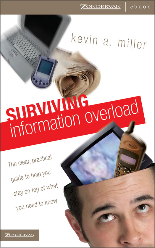 Surviving Information Overload By: Kevin A.   Miller