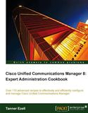 download Cisco Unified Communications Manager 8: Expert Administration Cookbook book