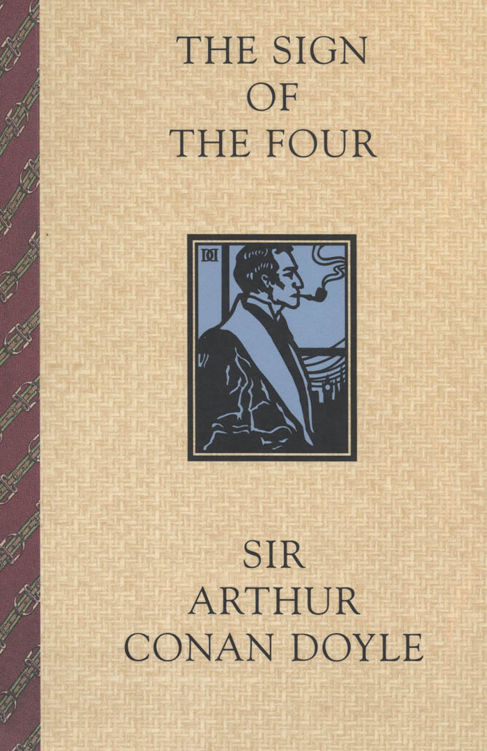 The Sign of the Four By: Sir Arthur Conan Doyle