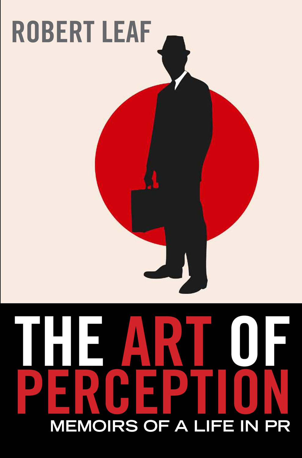The Art of Perception: Memoirs of a Life in PR By: Robert Leaf