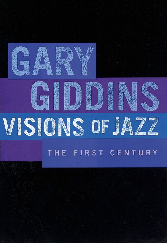 Visions of Jazz : The First Century By: Gary Giddins