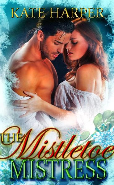 The Mistletoe Mistress: A Christmas Regency Novella
