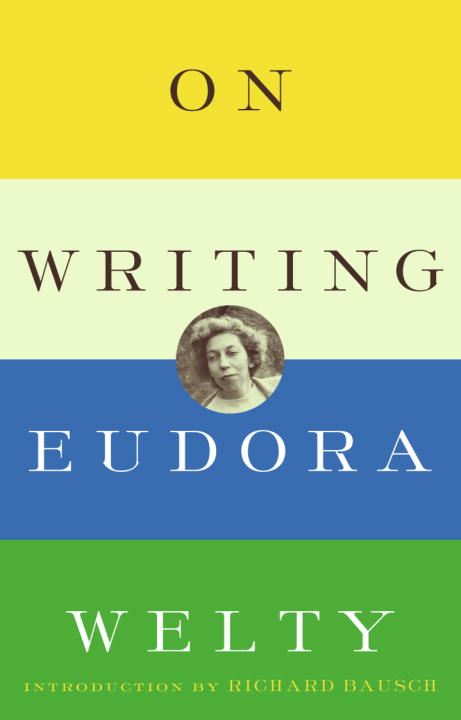 On Writing By: Eudora Welty