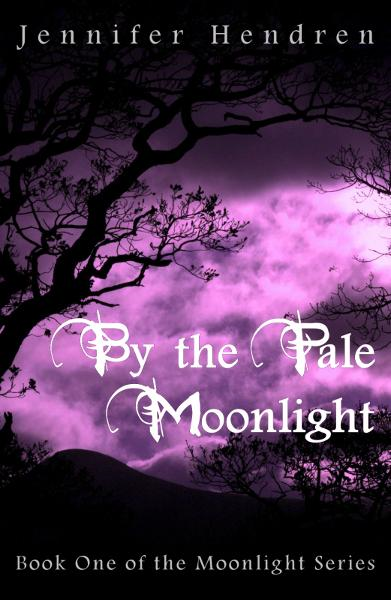 By the Pale Moonlight  (Book One of the Moonlight Series) By: Jennifer Hendren