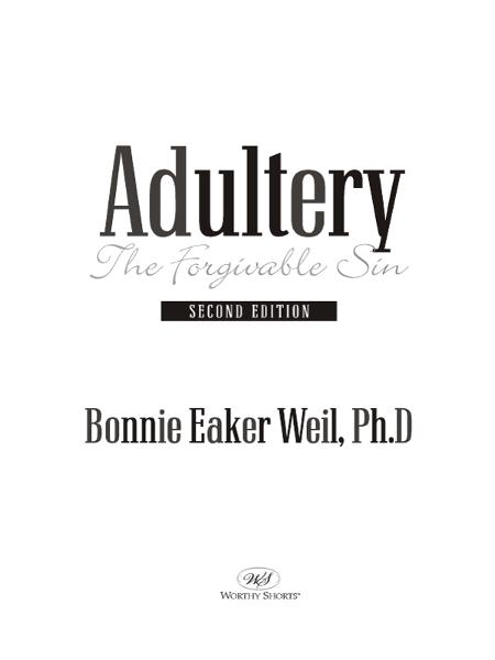 Adultery-The Forgivable Sin By: Eaker Weil, Ph.D., Bonnie