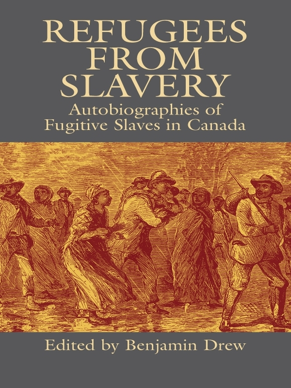 Refugees from Slavery: Autobiographies of Fugitive Slaves in Canada By: Benjamin Drew
