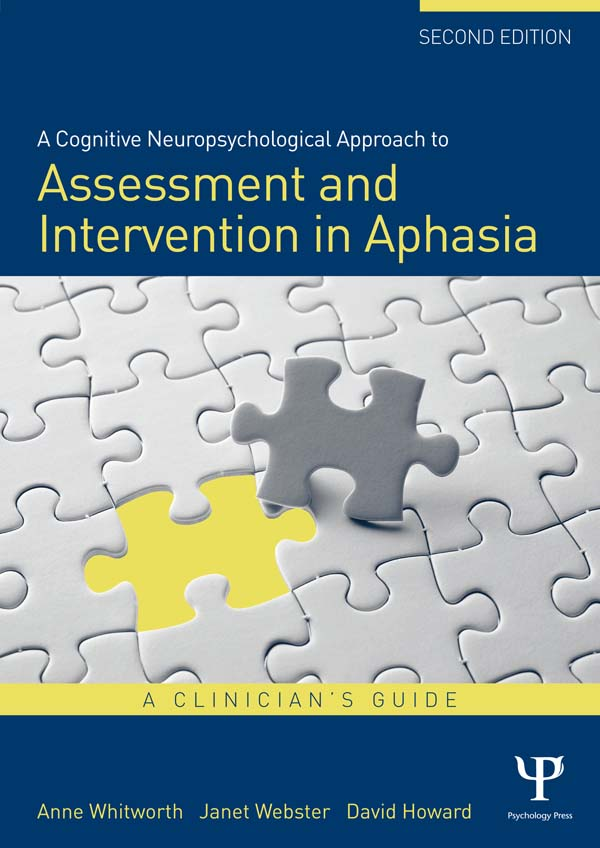A Cognitive Neuropsychological Approach to Assessment and Intervention in Aphasia: A Clinician's Guide,  Second Edition A clinician's guide