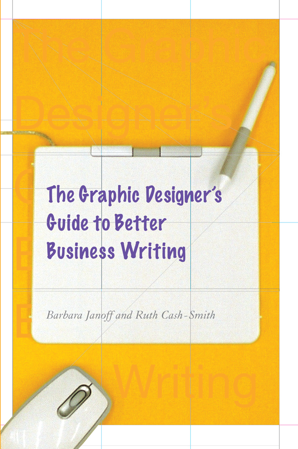 The Graphic Designer's Guide to Better Business Writing By: Barbara Janoff,Ruth Cash-Smith