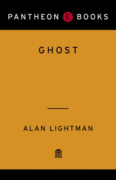 Ghost By: Alan Lightman