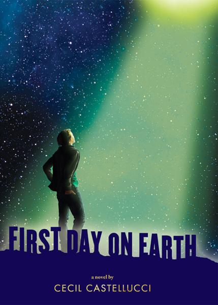 First Day on Earth By: Cecil Castellucci