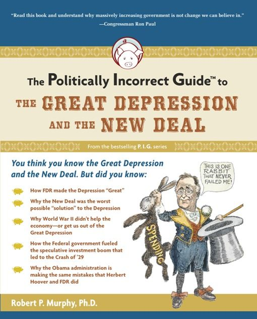 The Politically Incorrect Guide to the Great Depression and the New Deal By: Robert Murphy