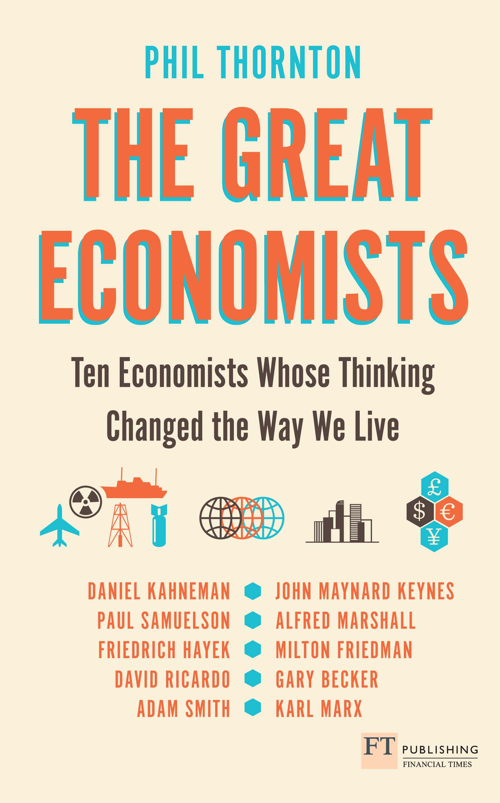 The Great Economists Ten Economists whose thinking changed the way we live