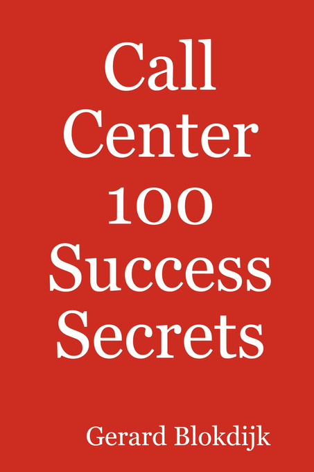 Call Center 100 Success Secrets By: Gerard Blokdijk