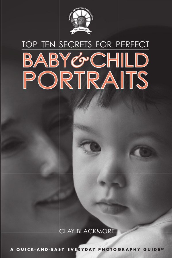 Top Ten Secrets for Perfect Baby & Child Portraits: Photography Tips for Every Parent and Grandparent from a Pro