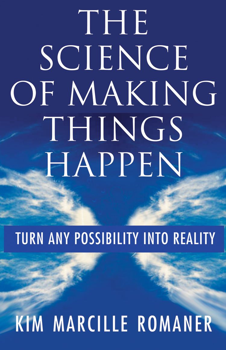 The Science of Making Things Happen By: Kim Marcille Romaner