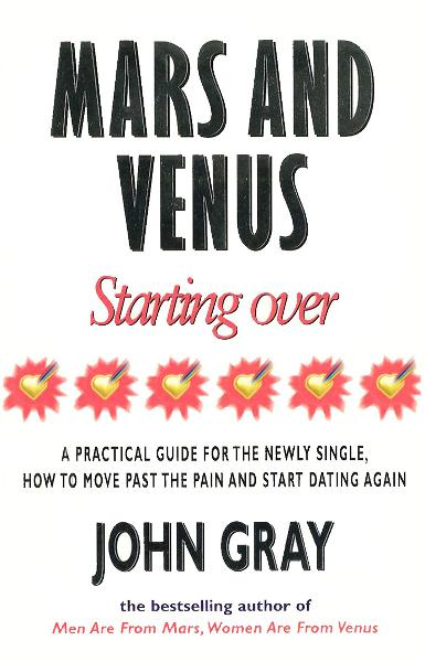 Mars And Venus Starting Over A Practical Guide for Finding Love Again After a painful Breakup,  Divorce,  or the Loss of a Loved One.