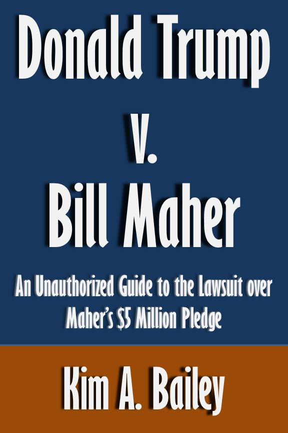 Donald Trump v. Bill Maher: An Unauthorized Guide to the Lawsuit over Maher's $5 Million Pledge [Article] By: Kim A. Bailey