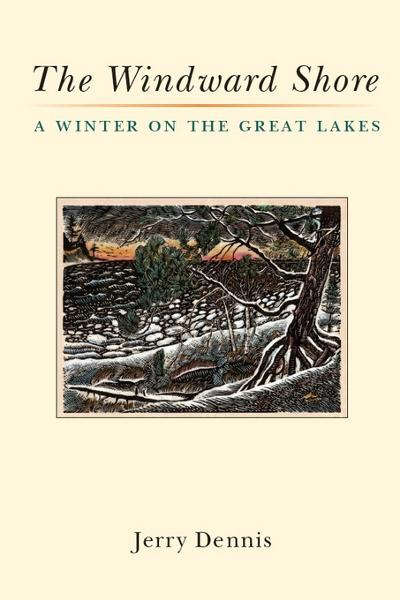 The Windward Shore: A Winter on the Great Lakes By: Dennis, Jerry