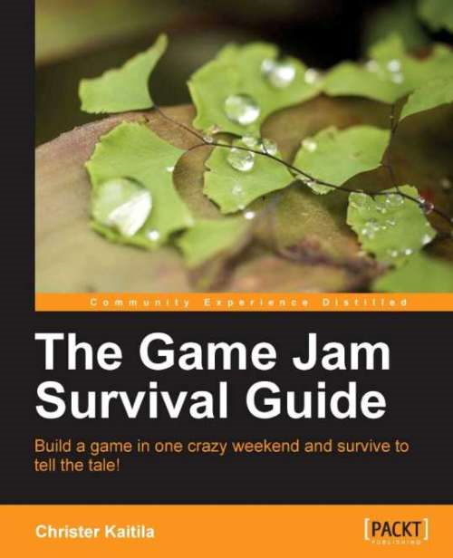 The Game Jam Survival Guide By: Kaitila, Christer