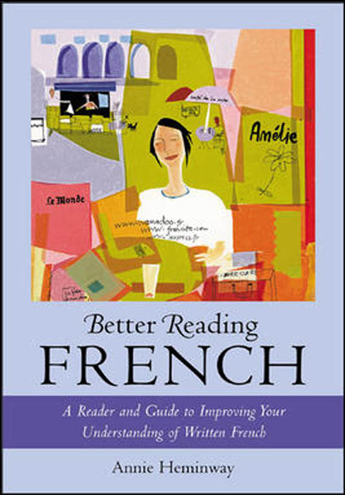 Better Reading French : A Reader and Guide to Improving Your Understanding of Written French: A Reader and Guide to Improving Your Understanding of Written French By: Annie Heminway