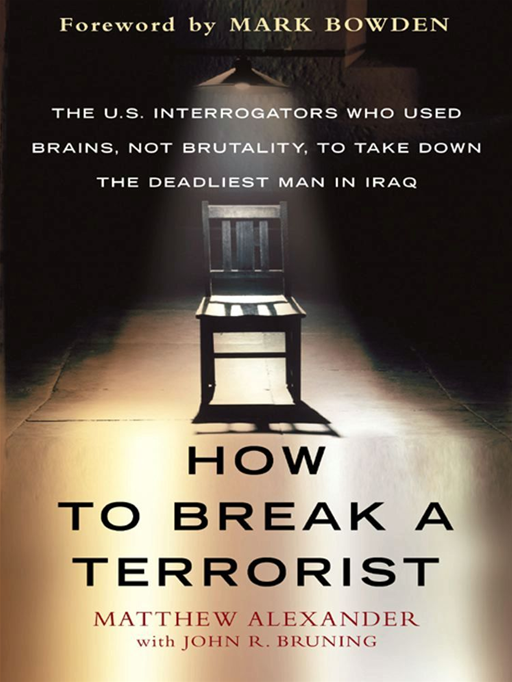 How to Break a Terrorist By: John Bruning,Matthew Alexander