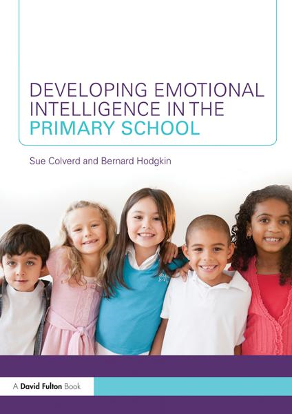 Developing Emotional Intelligence in the Primary School By: Bernard Hodgkin,Sue Colverd