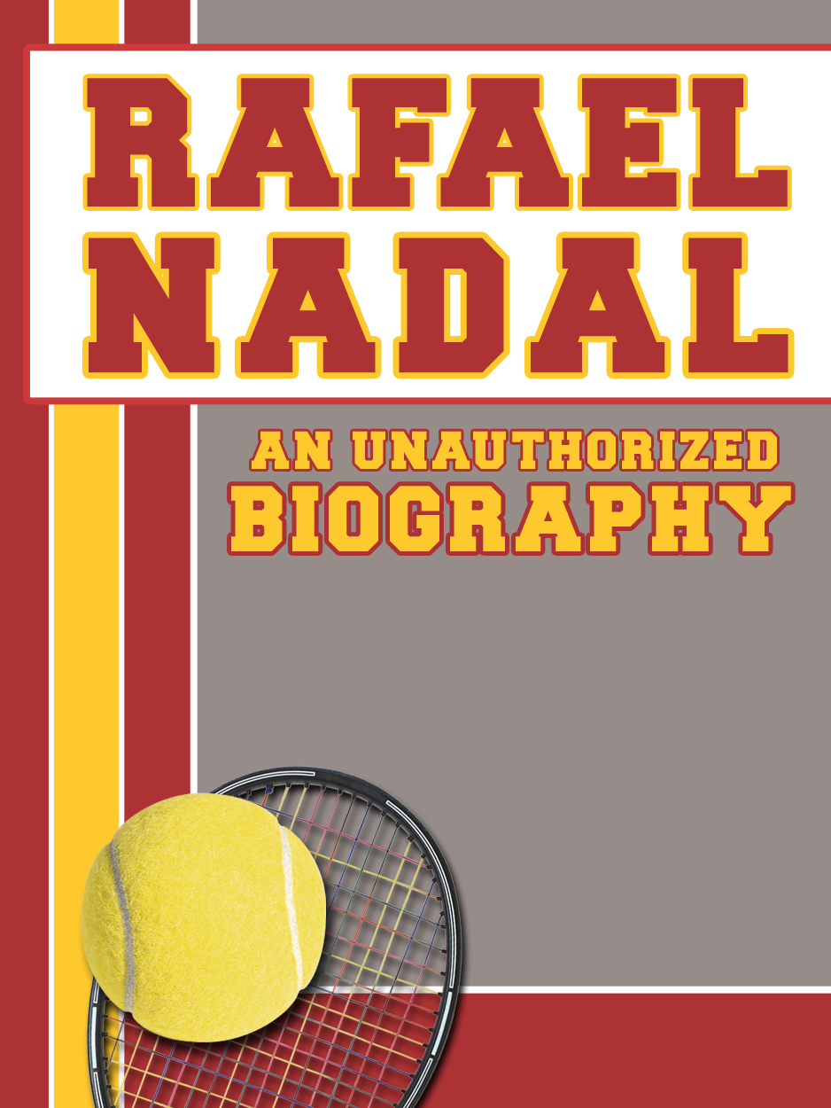 Rafael Nadal: An Unauthorized Biography By: Belmont and Belcourt Biographies