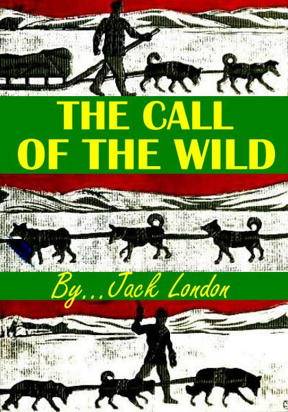 The Call of the Wild By: Jack London