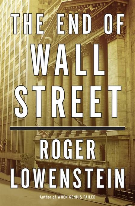 The End of Wall Street By: Roger Lowenstein