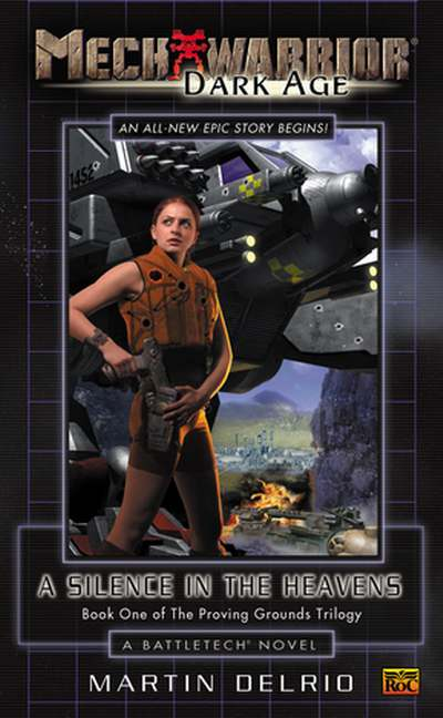 Mechwarrior Dark Age #4 Silence Heavens: Book One of the Proving Grounds Trilogy (A Battletech Novel) By: Martin Delrio
