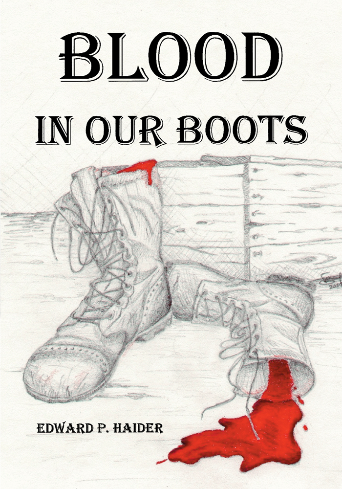 Blood in Our Boots By: Edward P. Haider