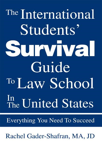 The International Students' Survival Guide To Law School In The United States By: Rachel Gader-Shafran