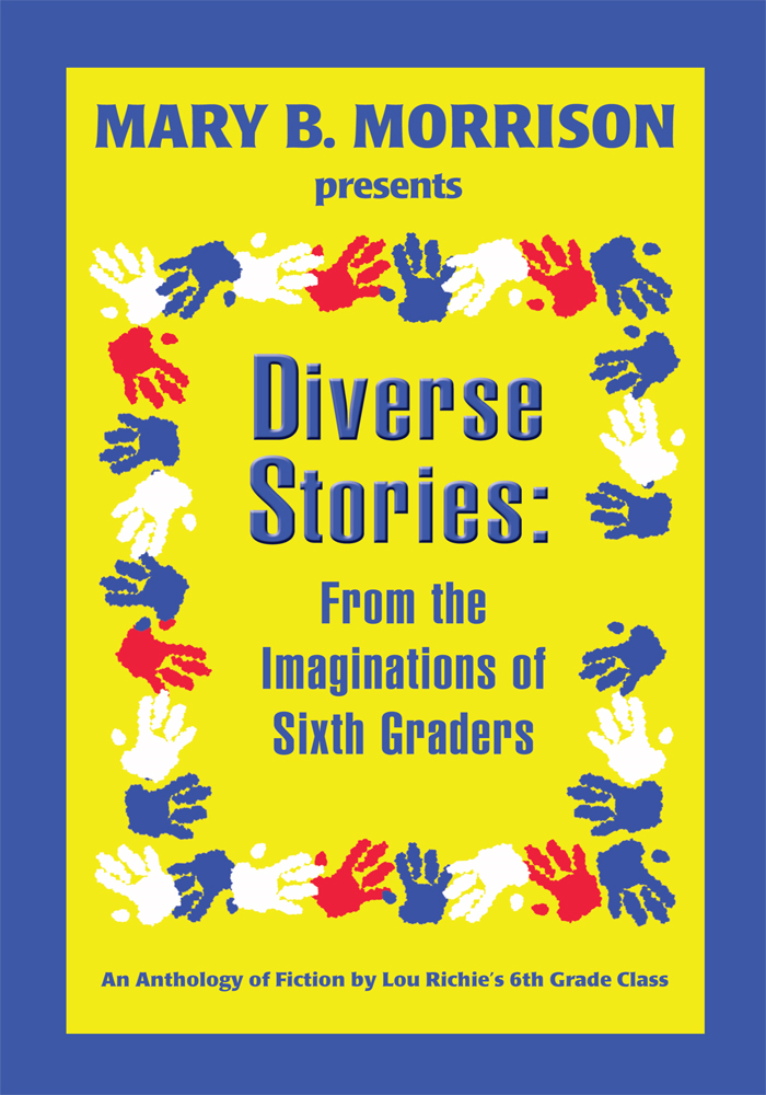 Diverse Stories By: Mr. Lou Richie's Sixth Grade Class