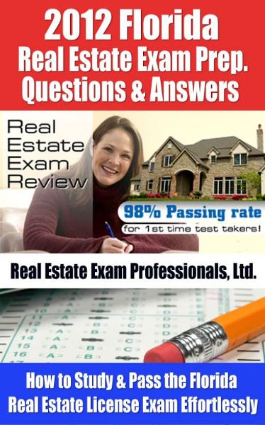 2012 Florida Real Estate Exam Prep Questions and Answers - How to Study and Pass the Florida Real Estate License Exam Effortlessly [BUY NOW] By: Real Estate Exam Professionals Ltd.