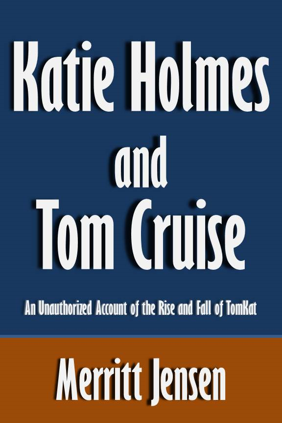Katie Holmes and Tom Cruise: An Unauthorized Account of the Rise and Fall of TomKat [Article]